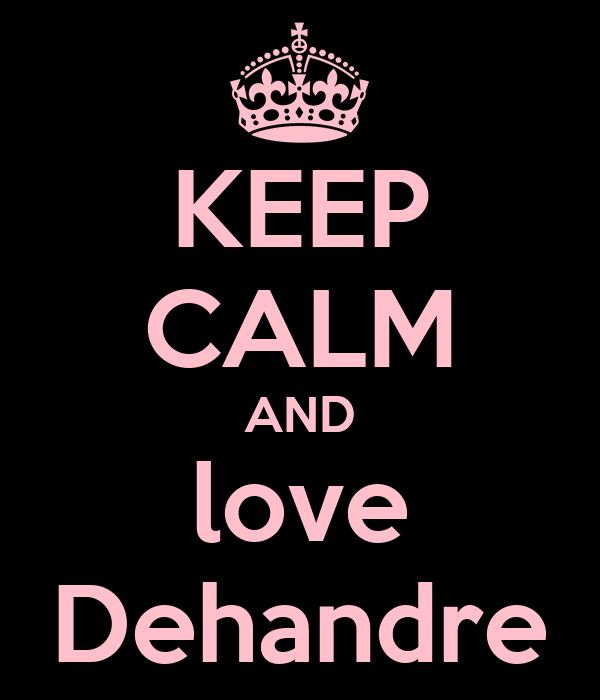 KEEP CALM AND love Dehandre