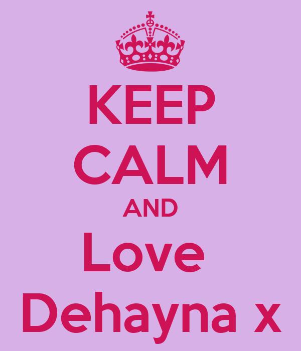 KEEP CALM AND Love  Dehayna x