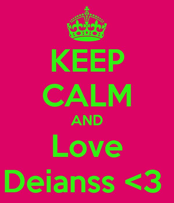 KEEP CALM AND Love Deianss <3
