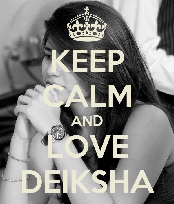 KEEP CALM AND LOVE DEIKSHA