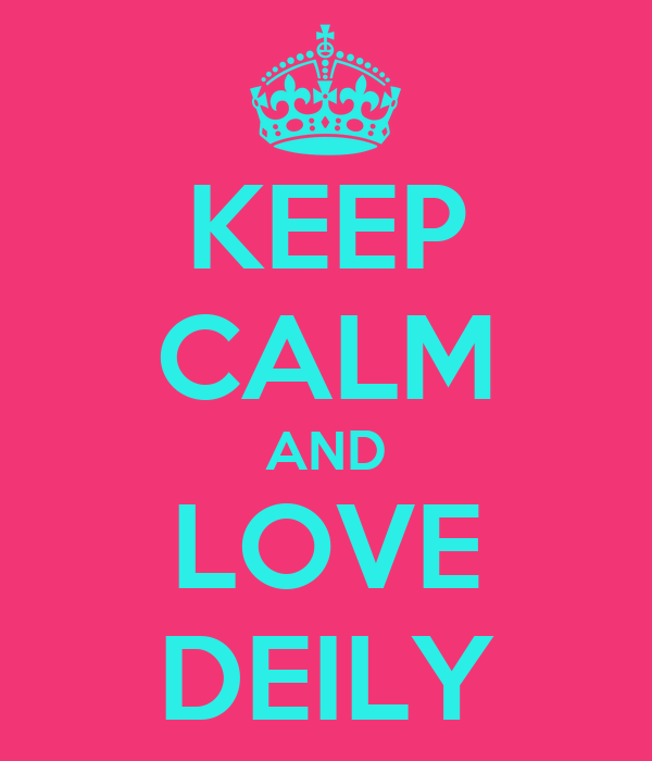 KEEP CALM AND LOVE DEILY