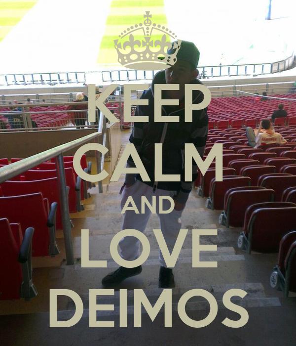 KEEP CALM AND LOVE DEIMOS