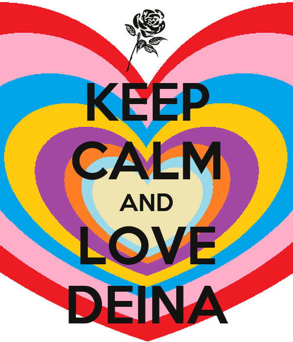 KEEP CALM AND LOVE DEINA