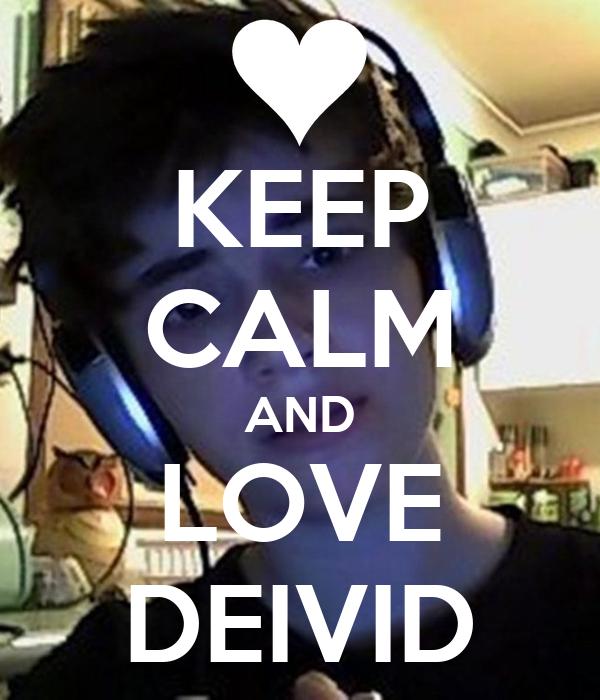 KEEP CALM AND LOVE DEIVID