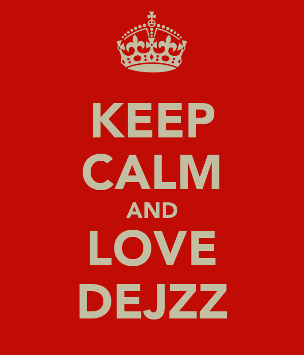 KEEP CALM AND LOVE DEJZZ