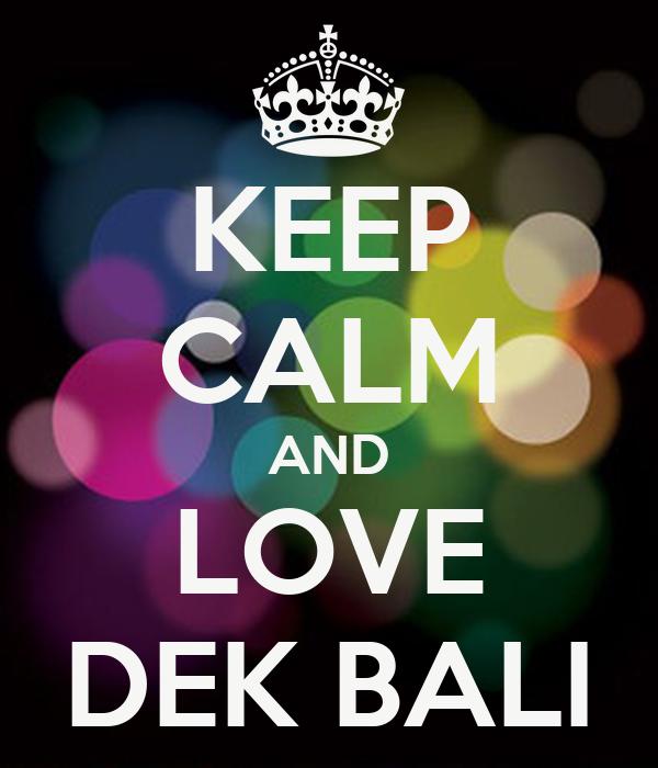 KEEP CALM AND LOVE DEK BALI
