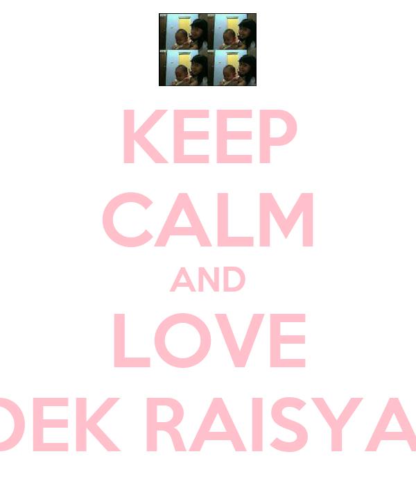 KEEP CALM AND LOVE DEK RAISYA