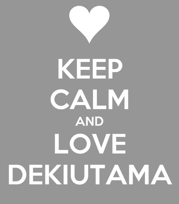 KEEP CALM AND  LOVE  DEKIUTAMA