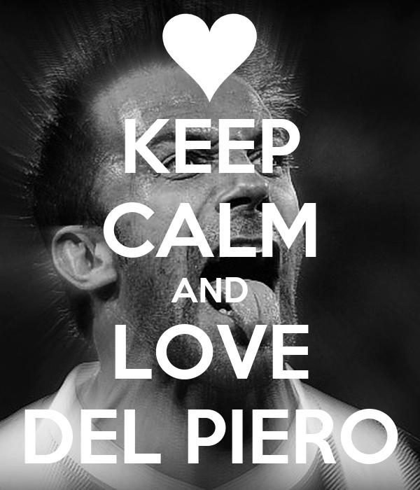KEEP CALM AND LOVE DEL PIERO