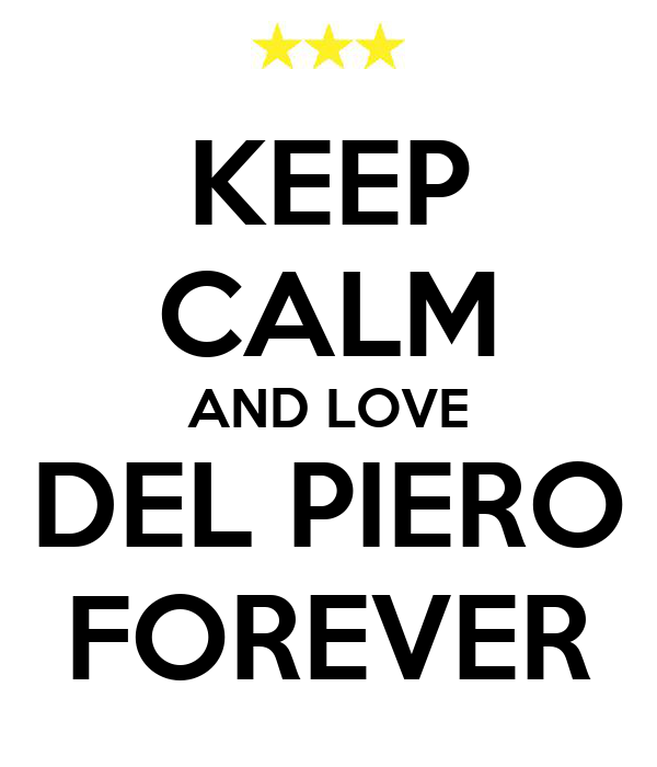 KEEP CALM AND LOVE DEL PIERO FOREVER