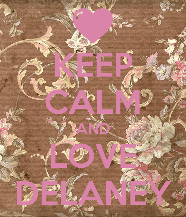 KEEP CALM AND LOVE DELANEY