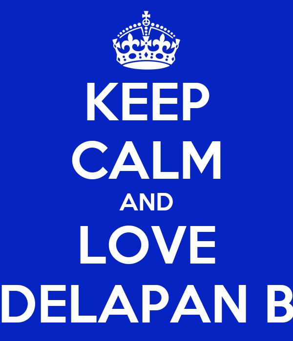 KEEP CALM AND LOVE DELAPAN B