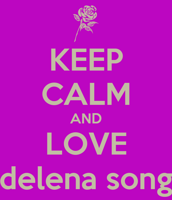 KEEP CALM AND LOVE delena song