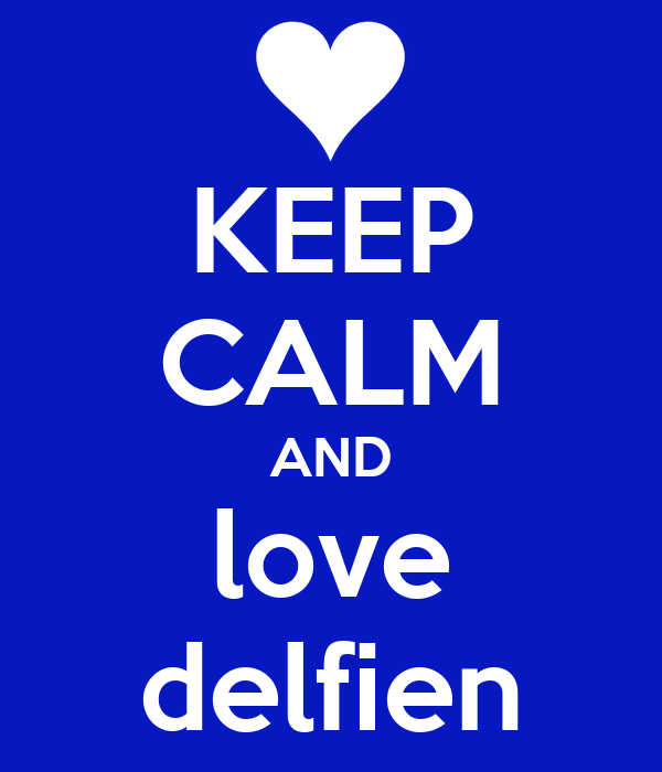 KEEP CALM AND love delfien