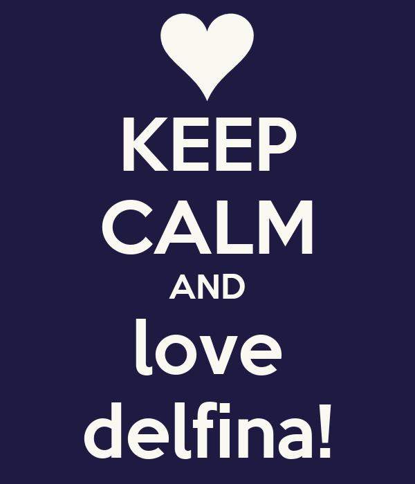 KEEP CALM AND love delfina!