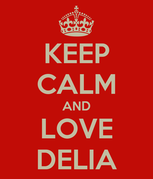 KEEP CALM AND LOVE DELIA
