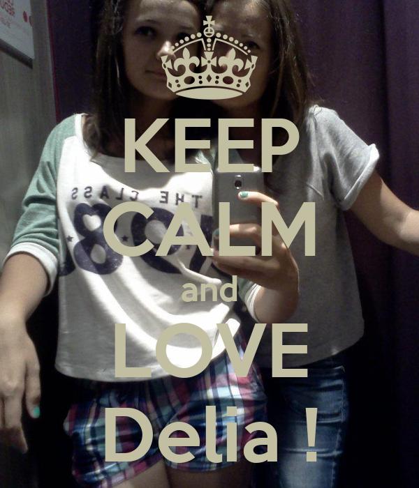 KEEP CALM and LOVE Delia !