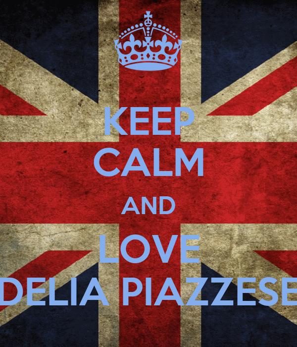 KEEP CALM AND LOVE DELIA PIAZZESE