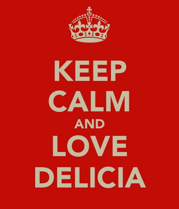 KEEP CALM AND LOVE DELICIA