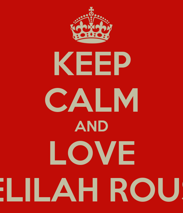 KEEP CALM AND LOVE DELILAH ROUSH
