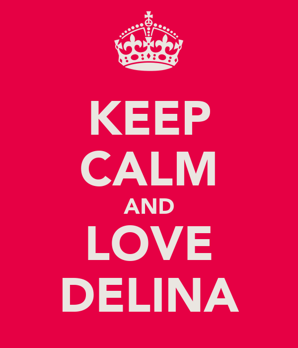 KEEP CALM AND LOVE DELINA
