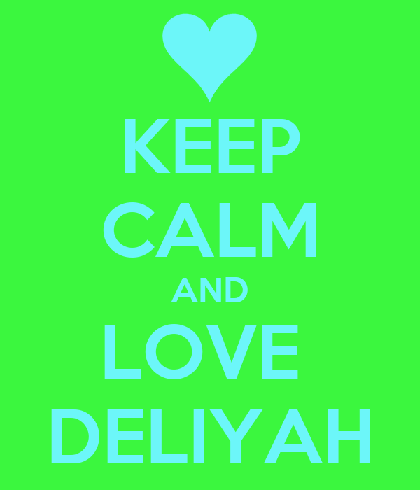KEEP CALM AND LOVE  DELIYAH