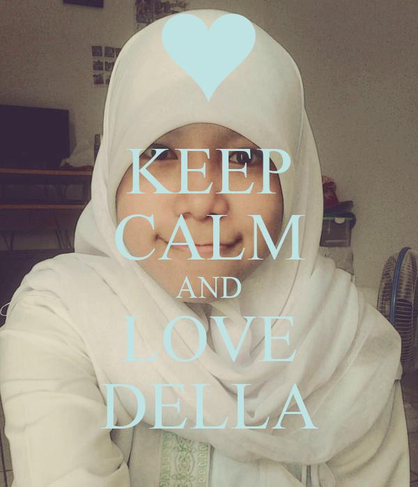 KEEP CALM AND LOVE DELLA
