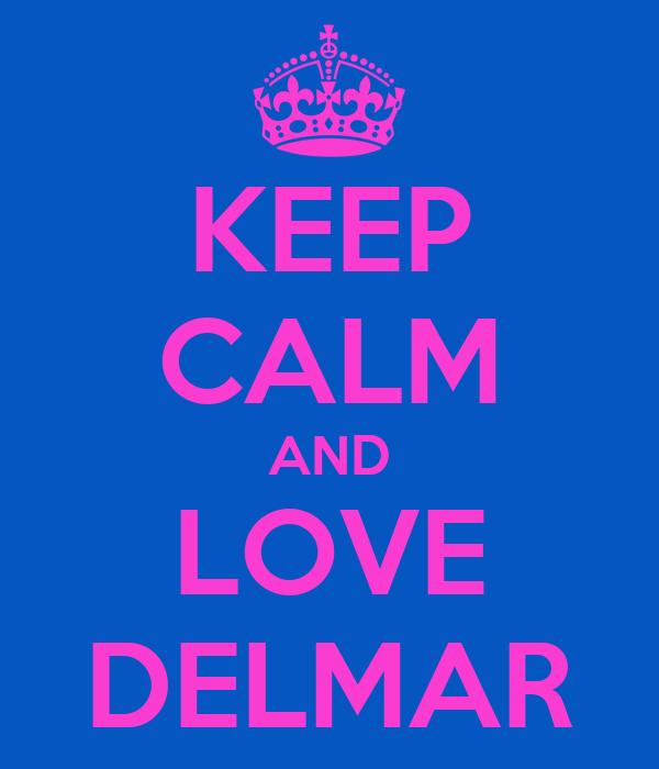 KEEP CALM AND LOVE DELMAR