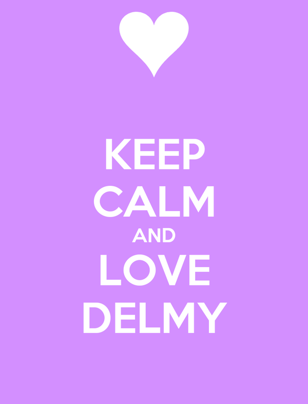 KEEP CALM AND LOVE DELMY