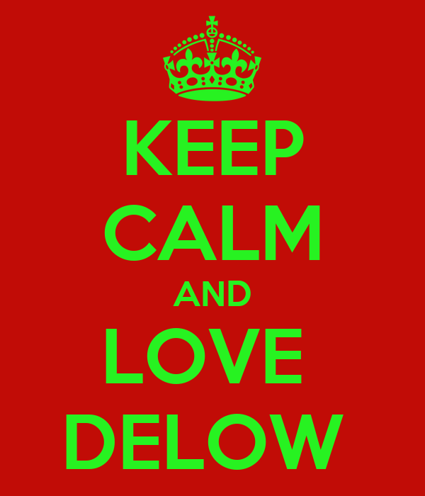 KEEP CALM AND LOVE  DELOW