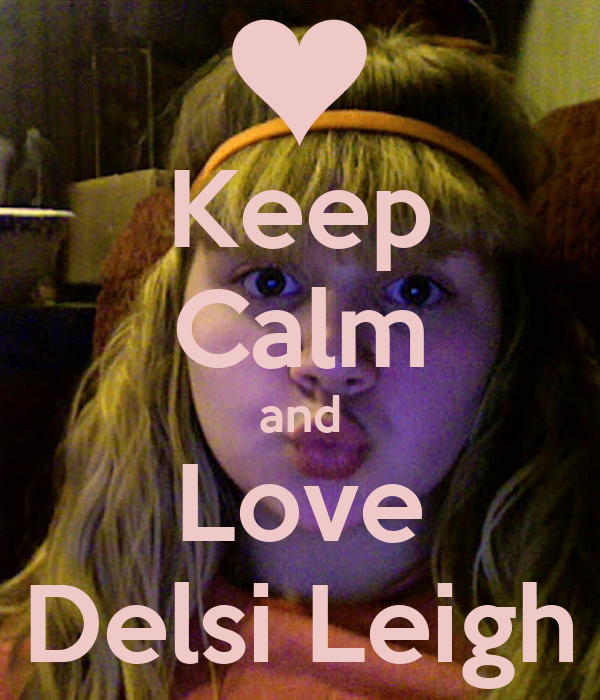 Keep Calm and Love Delsi Leigh