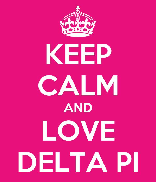 KEEP CALM AND LOVE DELTA PI