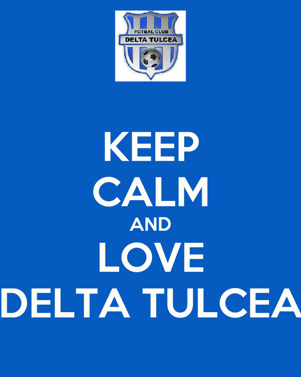 KEEP CALM AND LOVE DELTA TULCEA