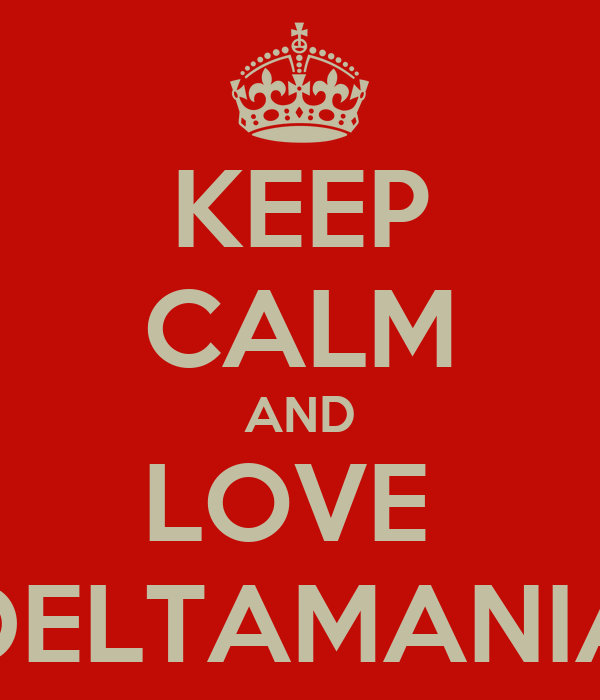 KEEP CALM AND LOVE  DELTAMANIA