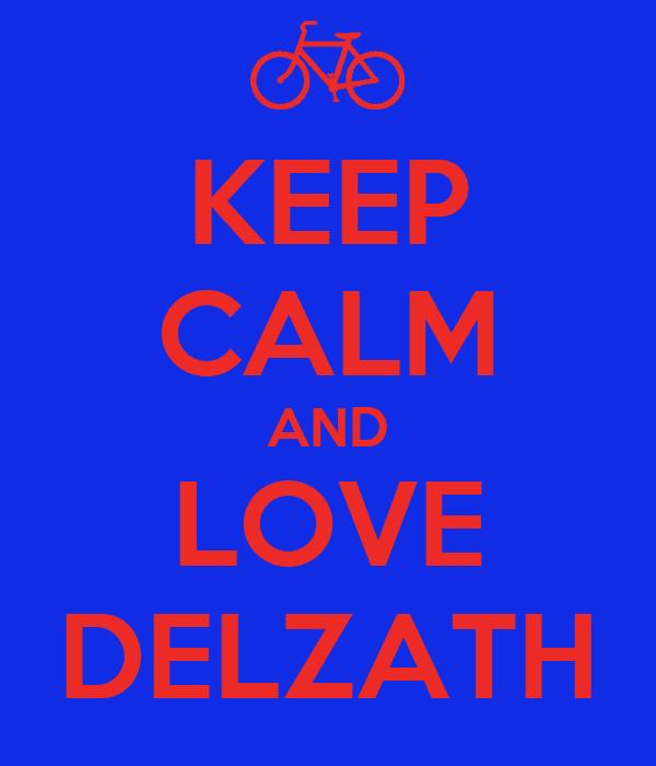 KEEP CALM AND LOVE DELZATH