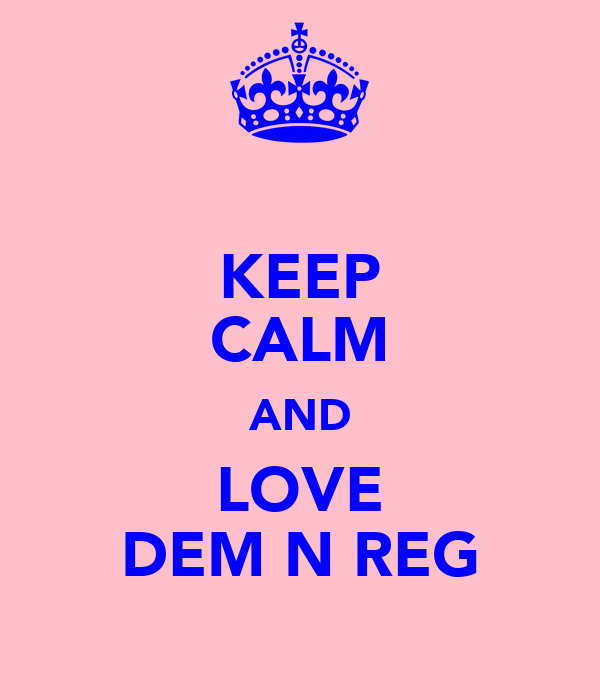 KEEP CALM AND LOVE DEM N REG