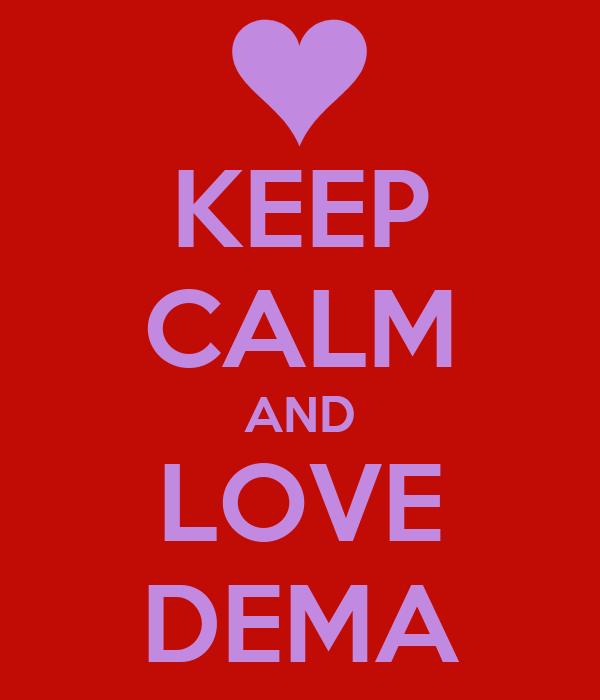 KEEP CALM AND LOVE DEMA