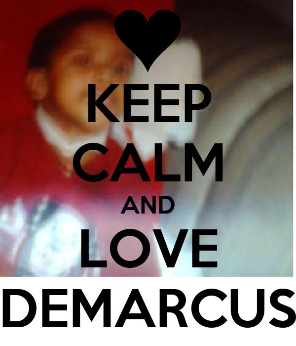 KEEP CALM AND LOVE DEMARCUS