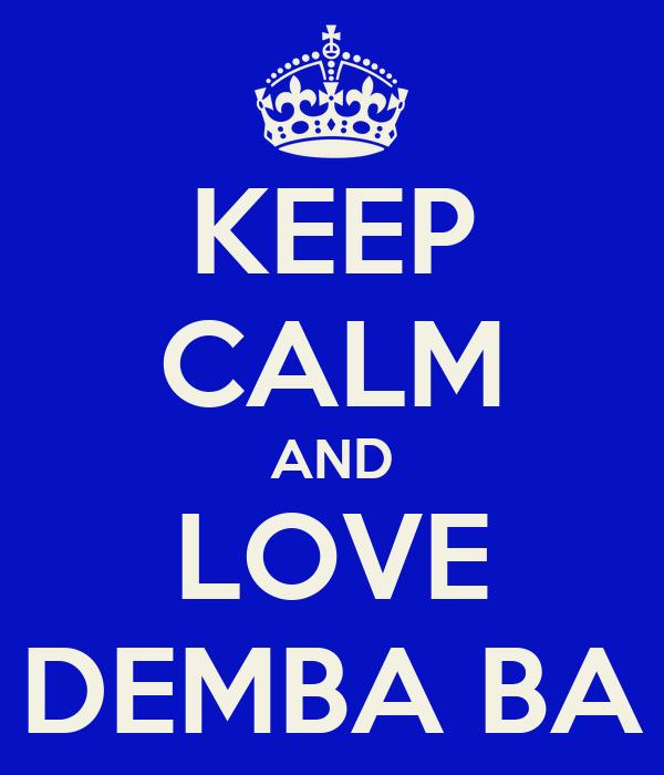 KEEP CALM AND LOVE DEMBA BA