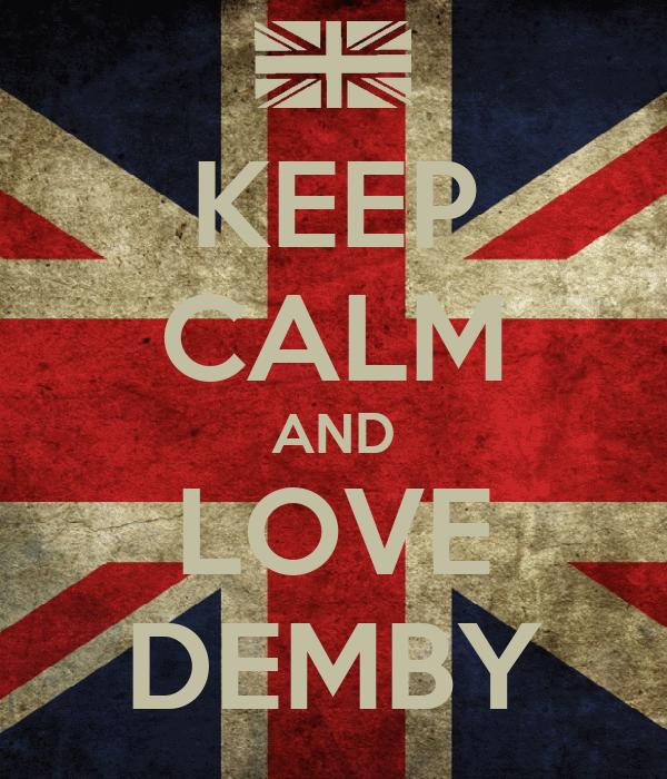 KEEP CALM AND LOVE DEMBY
