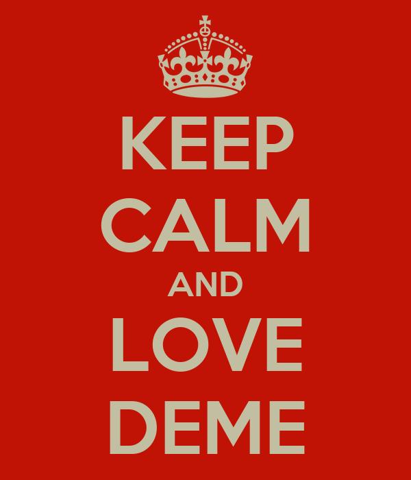 KEEP CALM AND LOVE DEME