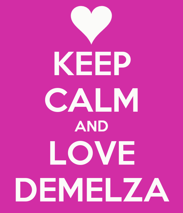 KEEP CALM AND LOVE DEMELZA