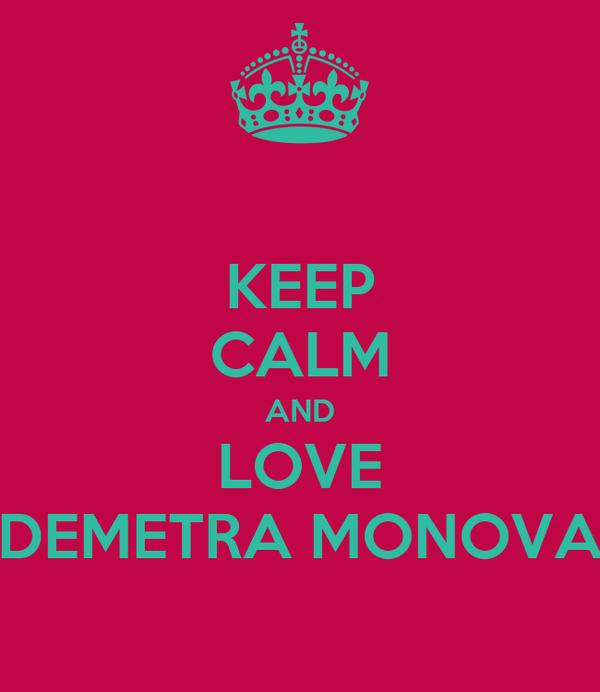KEEP CALM AND LOVE DEMETRA MONOVA