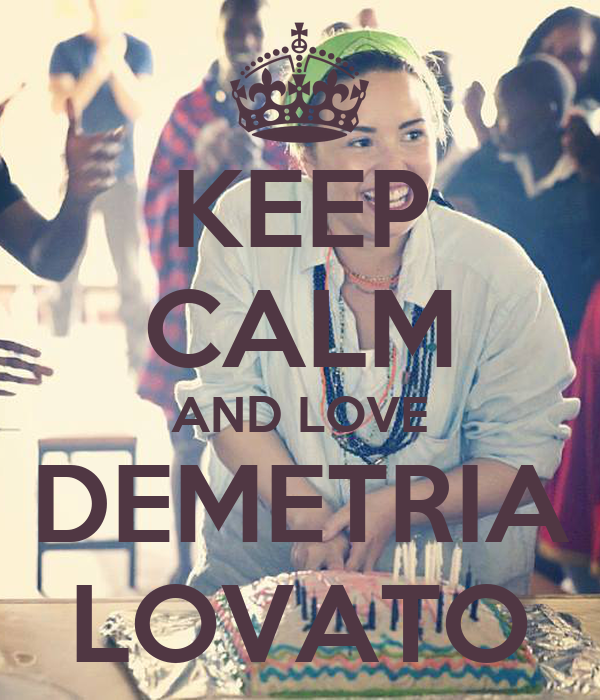 KEEP CALM AND LOVE DEMETRIA LOVATO