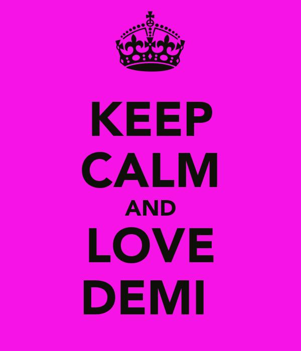 KEEP CALM AND LOVE DEMI♥