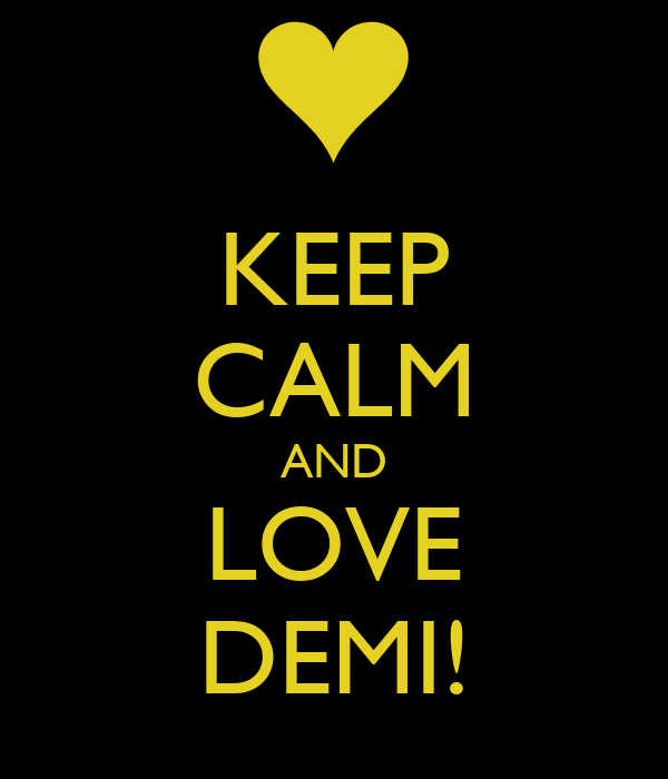 KEEP CALM AND LOVE DEMI!