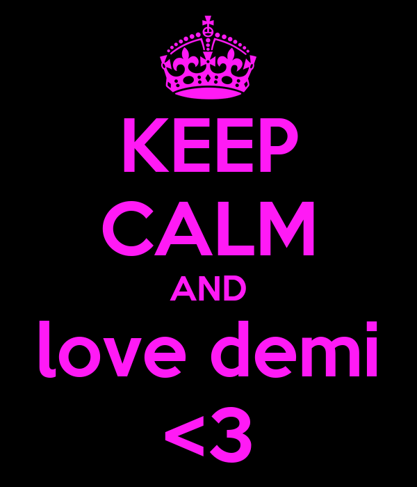KEEP CALM AND love demi <3