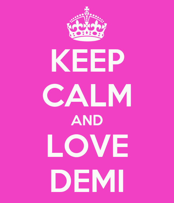 KEEP CALM AND LOVE DEMI