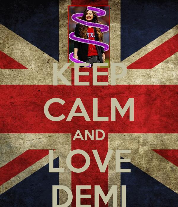 KEEP CALM AND LOVE DEMI