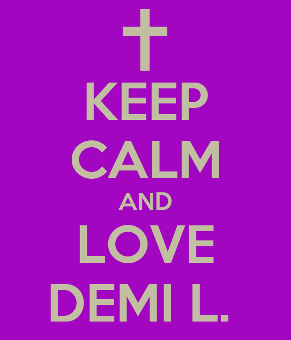 KEEP CALM AND LOVE DEMI L.